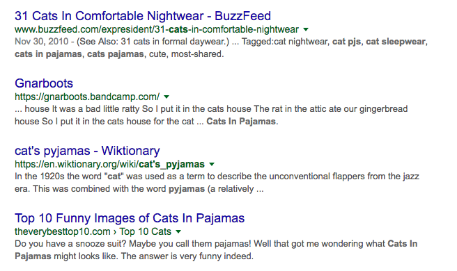"Google search results for ""cats in pajamas"", you can bet I'm reading the titles and descriptions for the best website."